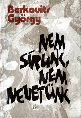 Berkovits György: Nem sírunk, nem nevetünk (novellák)