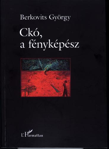 Berkovits György: Ckó, a fényképész (regény)